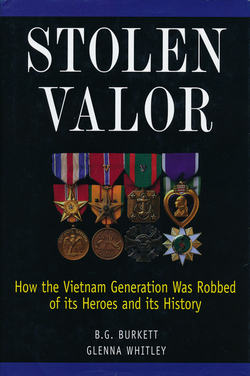 Stolen Valor How the Vietnam Generation Was Robbed of its Heroes and its History. B. G. Burkett, Glenna Whitley.