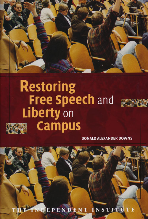 Restoring Free Speech and Liberty on Campus. Donald Alexander Downs.
