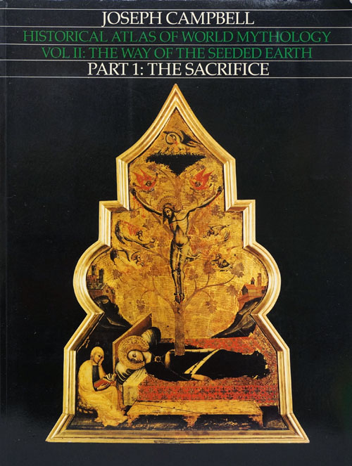 Historical Atlas of World Mythology Vol. II The Way of the Seeded Earth, Part 1: The Sacrifice. Joseph Campbell.