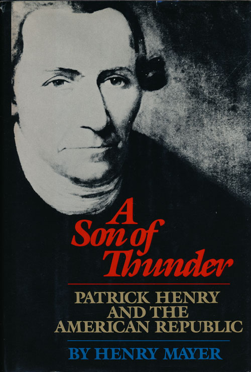 A Son of Thunder Patrick Henry and the American Republic. Henry Mayer.