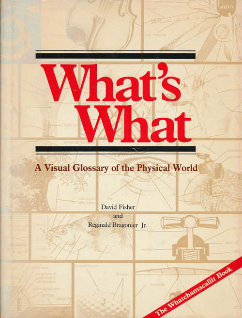What's What A Visual Glossary of the Physical World. David Fisher, Reginald Bragonier Jr.