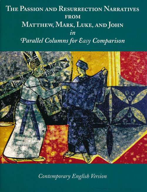 The Passion and Resurrection Narratives from Matthew, Mark, Luke, and John in Parallel Columns for Easy Comparison Contemporary English Version