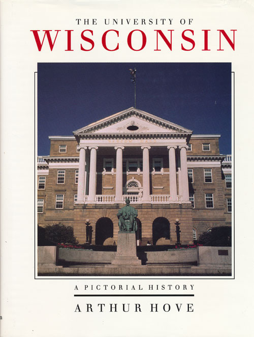 The University of Wisconsin A Pictorial History. Arthur Hove.