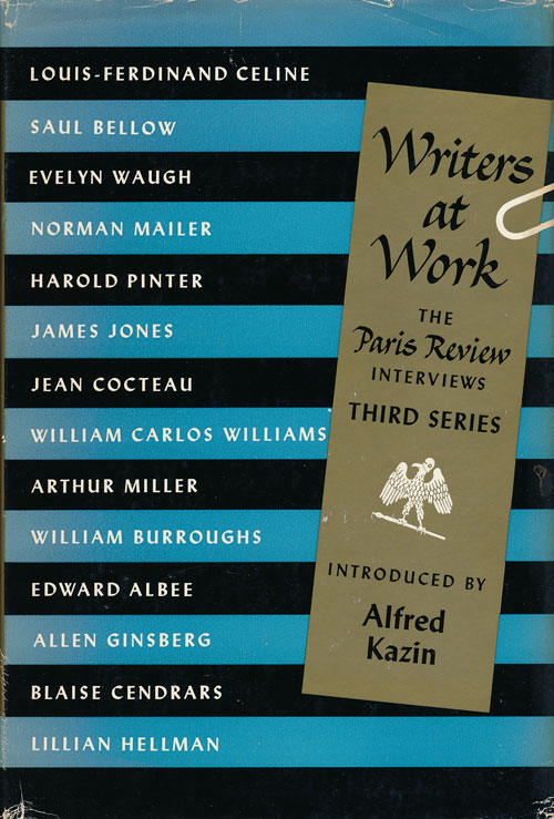 Writers At Work The Paris Review Interviews Third Series. Saul Bellow, William Carlos Williams, William Burroughs, Allen Ginsberg, Arthur Miller, Norman Mailer, Evelyn Waugh, Edward Albee, James Jones, Harold Pinter, Jean Cocteau.