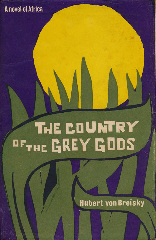 The Country of the Grey Gods A Novel of Africa. Baron Von Breisky.