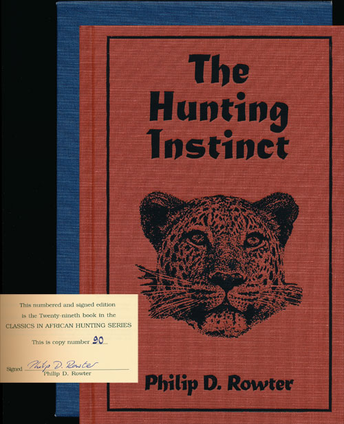 The Hunting Instinct Safari Chronicles on Hunting, Game Conservation, and Management in the Republic of South Africa and Namibia: 1990-1998. Philip Rowter.