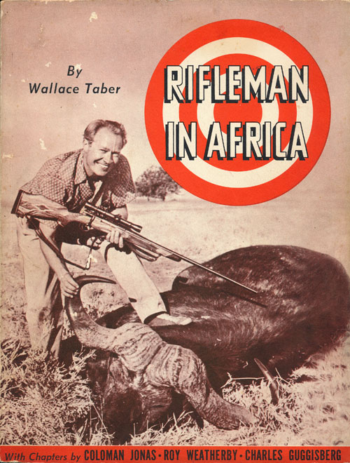 Rifleman in Africa A Sportsman with Rod, Rifle and Camera Revisits East Afroica. Wallace Taber.