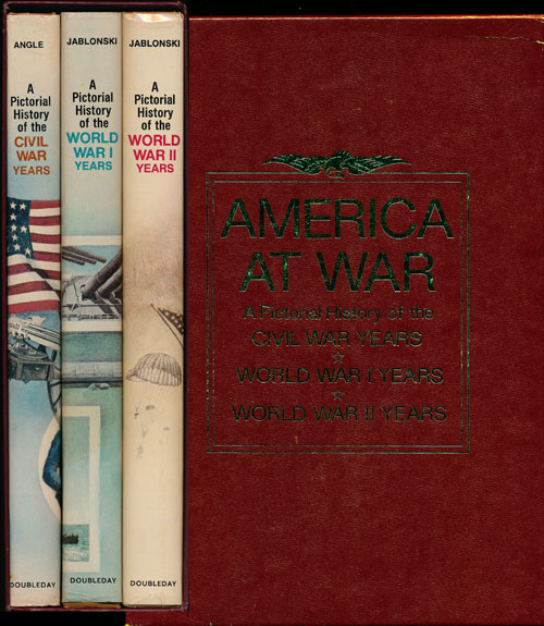 America At War: a Prictorial History of the Civil War Years, World War I Years, World War II Years. Paul M. Angle, Edward Jablonski.