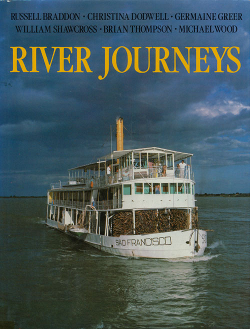 River Journeys. Russell Braddon, Christina Dodwell, Germaine Greer, William Shawcross, Brain Thompson, Michael Wood.