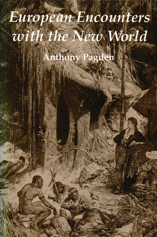 European Encounters with the New World. Anthony Pagden.
