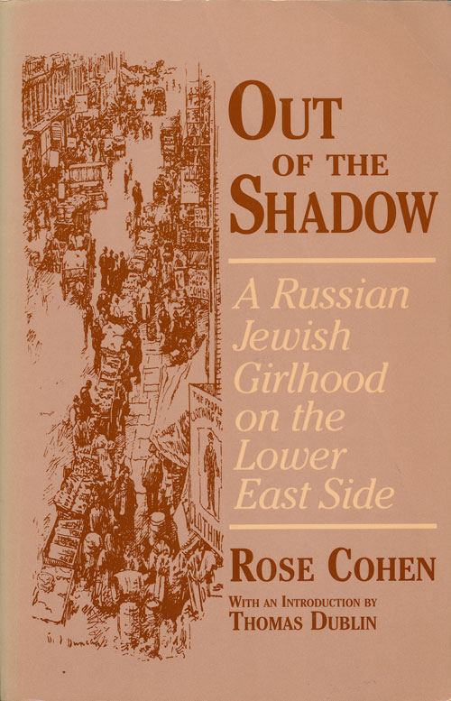 Out of the Shadow A Russian Jewish Girlhood on the Lower East Side. Rose Cohen.