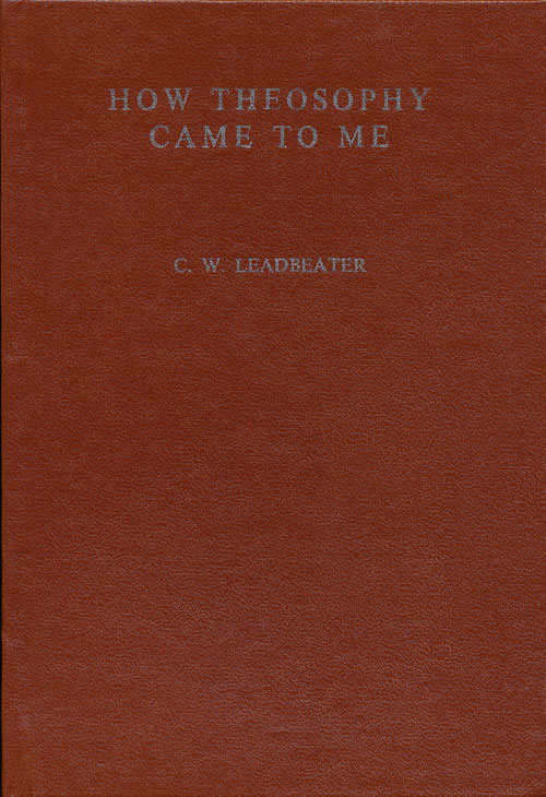 How Theosophy Came to Me. C. W. Leadbeater.