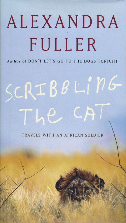Scribbling the Cat Travels with an African Soldier. Alexandra Fuller.