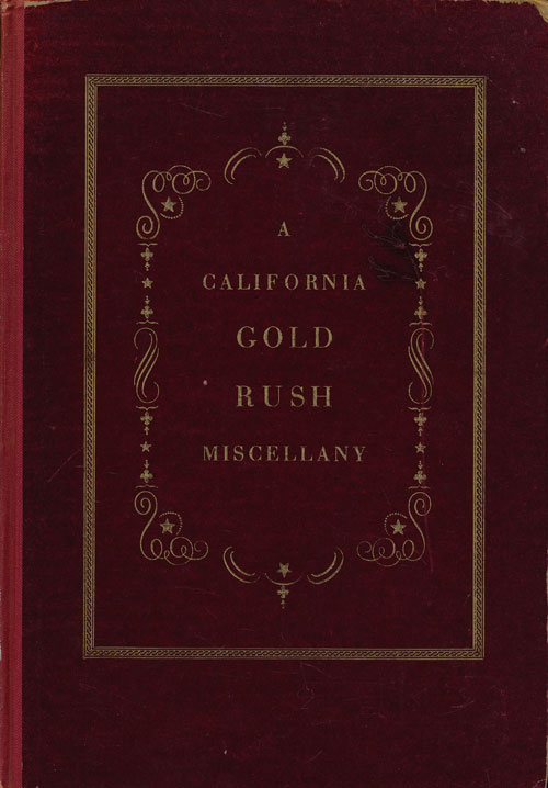 A California Gold Rush Miscellany Comprising the Original Journal of Alexander Barrington, 900 Unpublished Letters from the Old Mines, Reproductions of Early California Maps & Towns. Alexander Barrington.