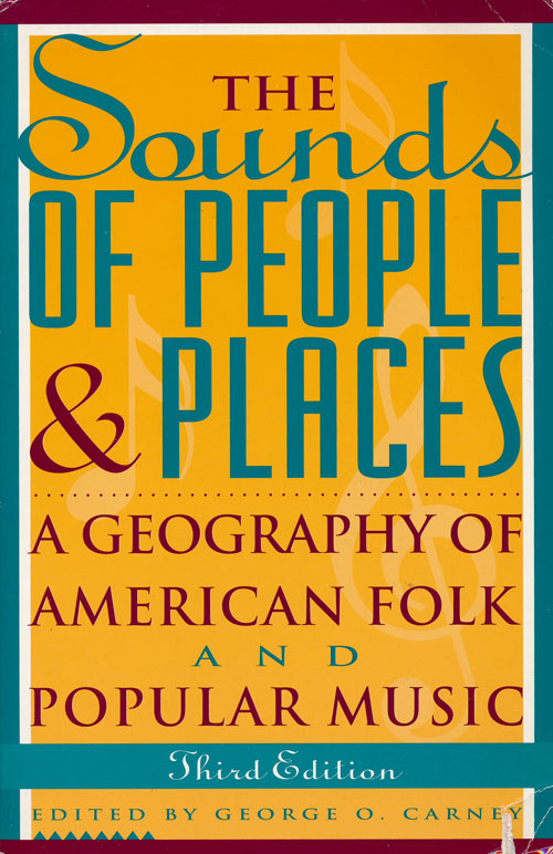 The Sounds of People and Places A Geography of American Folk and Popular Music Third Edition. George O. Carney.