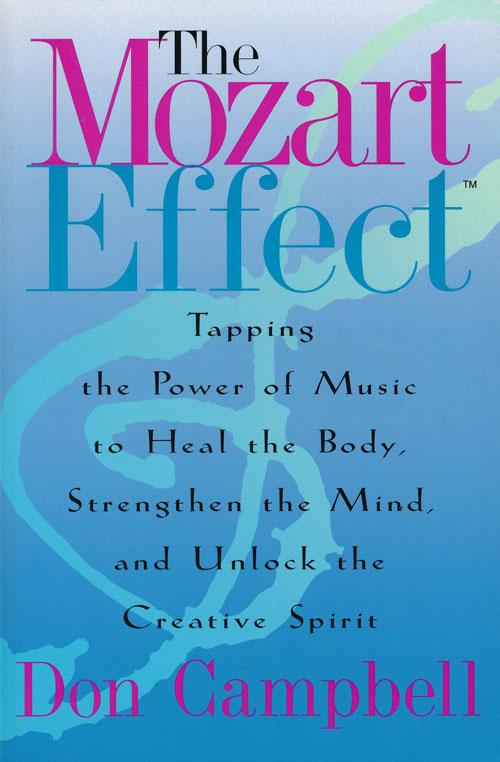 The Mozart Effect Tapping the Power of Music to Heal the Body, Strengthen the Mind, and Unlock the Creative Spirit. Don Campbell.