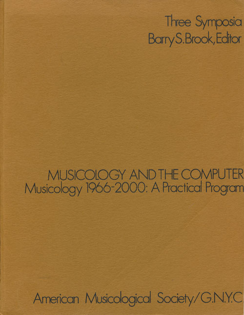 Musicology and the Computer: Musicology 1966-2000: Practial Program Three Symposia. Barry S. Brook.
