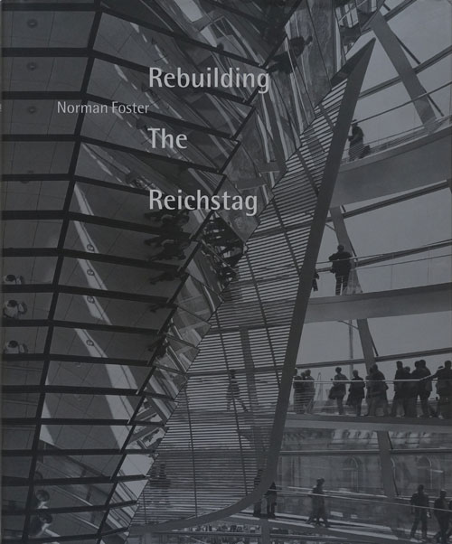 Rebuilding the Reichstag. Norman Foster.