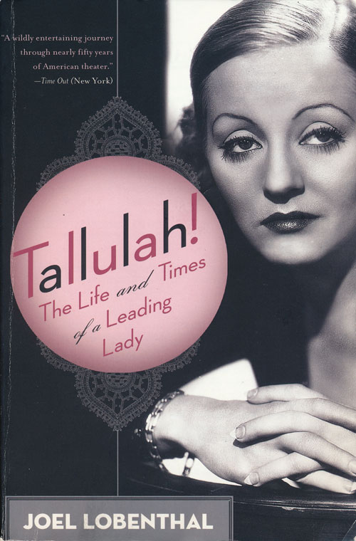 Tallulah! The Life and Times of a Leading Lady. Joel Lobenthal.
