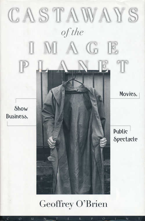 Castaways of the Image Planet Movies, Show Business, Public Spectacle. Geoffrey O'Brien.