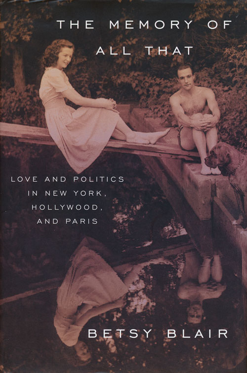 The Memory of All That Love and Politics in New York, Hollywood, and Paris. Betsy Blair.