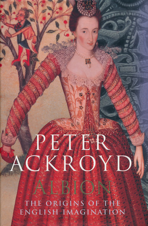 Albion The Origins of the English Imagination. Peter Ackroyd.