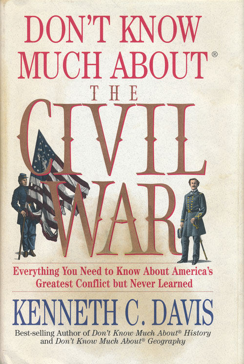 Don't Know Much About the Civil War Everything You Need to Know about America's Greates Conflict but Never Learned. Kenneth C. Davis.