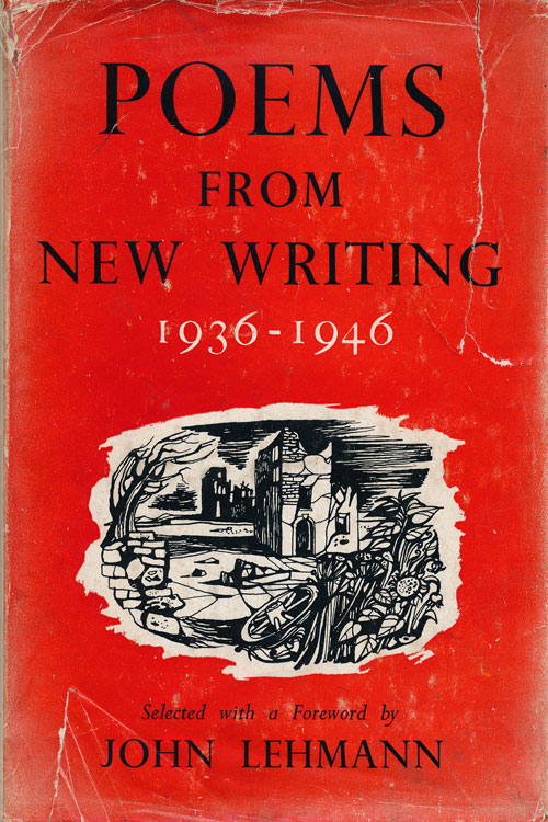 Poems from New Writing 1936-1946. Louis Aragon, W. H. Auden, Roy Fuller, Robert Graves, C. Day Lewis, Federico Garcia Lorca, Louis MacNeice, May Sarton, Edith Sitwell, Stephen Spender.