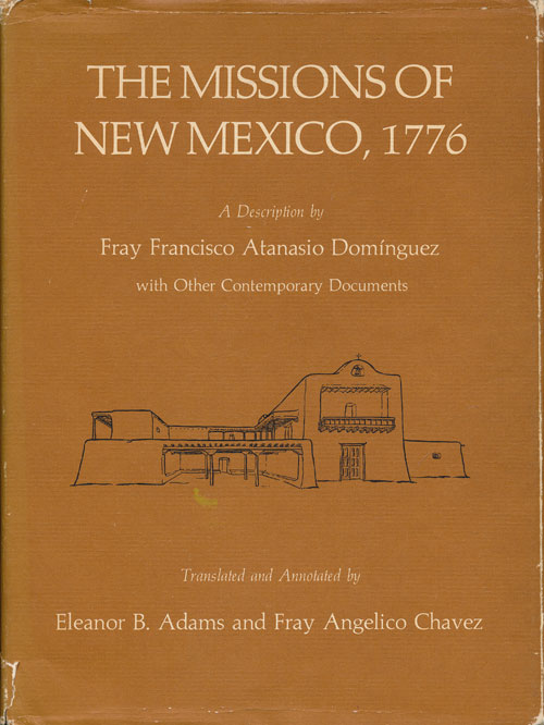 Missions of New Mexico, 1776 A Description by Fray Francisco Atanasio Domingeuz, With Other Contemporary Documents. Eleanor B. Adams, Fray Angelico Chavez, translatprs.