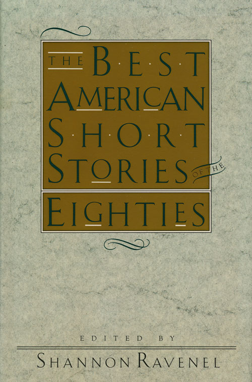 The Best American Short Stories of the Eighties. Shannon Ravenel, Raymond Carver, John Updike, Ursula Le Guin, Robert Stone, Tim O'Brien, Alice Munro.