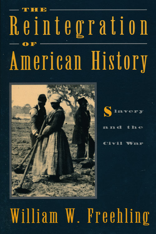 The Reintegration of American History Slavery and the Civil War. William W. Freehling.