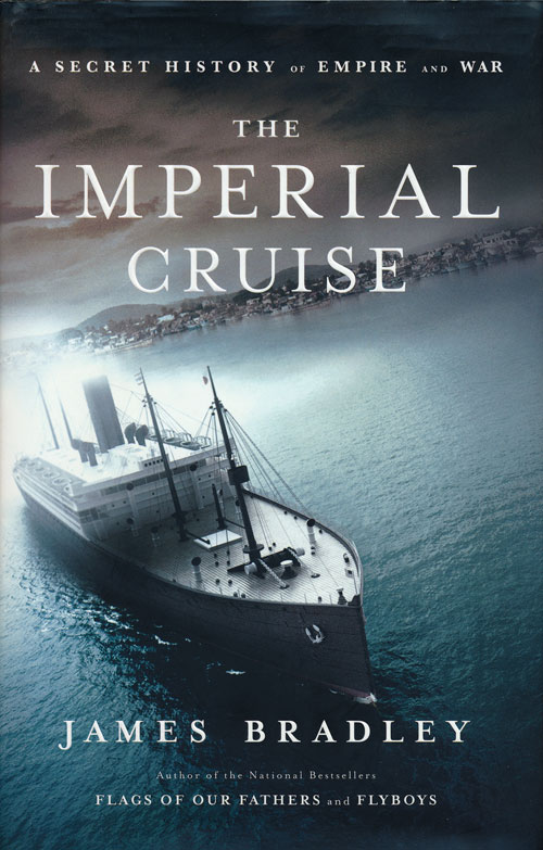The Imperial Cruise A Secret History of Empire and War. James Bradley.