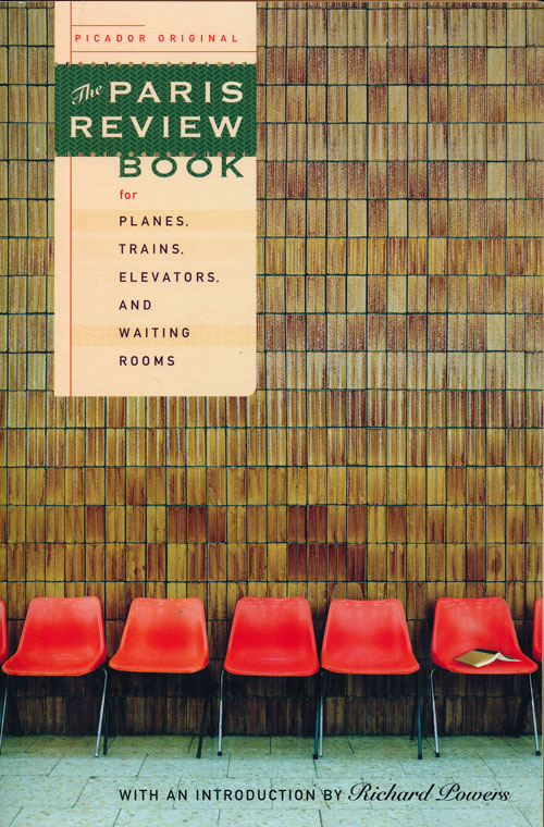 The Paris Review Book for Planes, Trains, Elevators, and Waiting Rooms. Denis Johnson, Alice Munro, Junot Diaz, Edwrd P. Jones, Philip Roth, Raymond Carver, T. C. Boyle, Joyce Carol Oates, V. S. Naipaul, Richard Wilbur, Robert Pinsky, Philip Larkin, Rick Moody Jamaica Kincaid, Billy Collins.