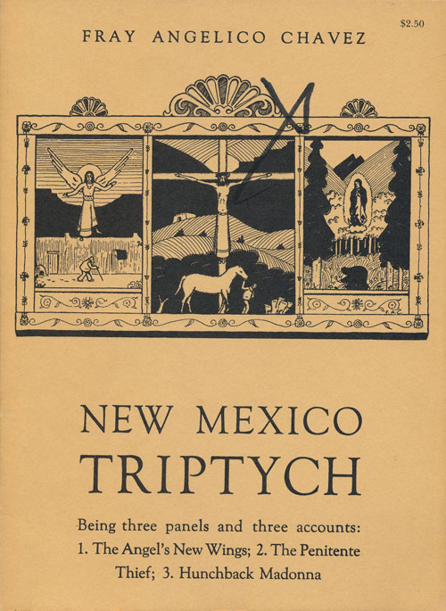 New Mexico Triptych Being Three Panels and Three Accounts. Fray Angelico Chavez.
