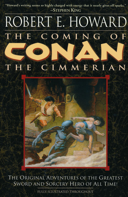 The Coming of Conan the Cimmerian The Original Adventures of the Greatest Sword and Sorcery Hero of All Time! Robert E. Howard.