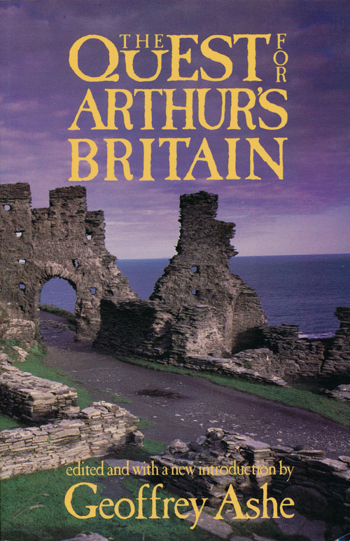 The Quest for Arthur's Britain. Geoffrey Ashe.