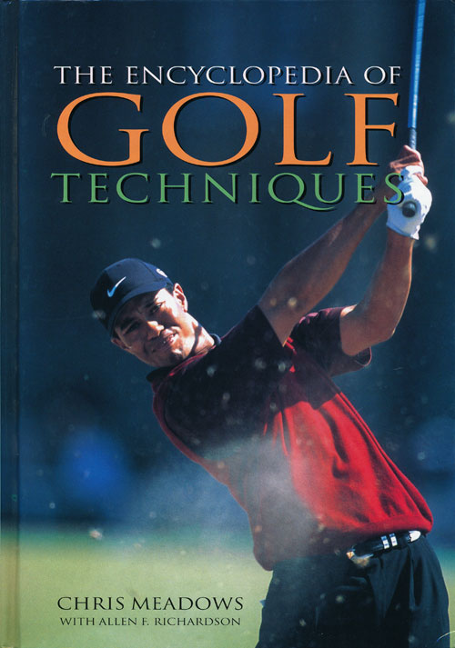 The Encyclopedia of Golf Techniques. Chris Meadows, Allen F. Richardson.