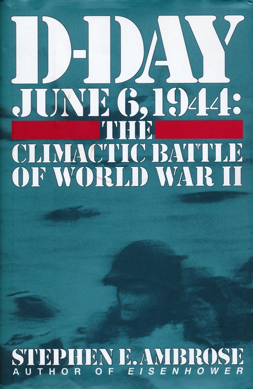 D-Day June 6, 1944 The Climactic Battle of World War II. Stephen E. Ambrose.