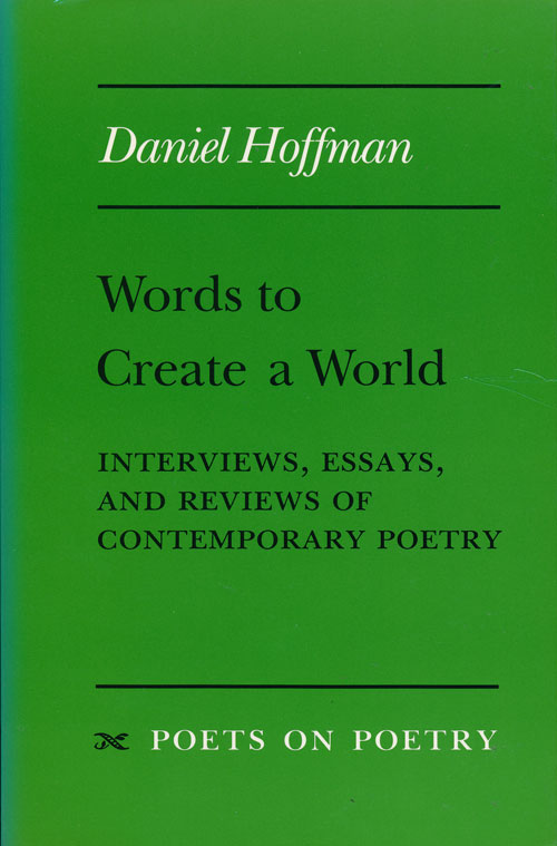Words to Create a World Interviews, Essays, and Reviews of Contemporary Poetry. Daniel Hoffman.