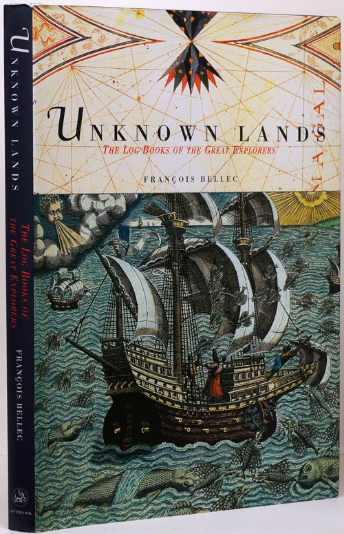 Unknown Lands The Log Books of the Great Explorers. Francois Bellec.