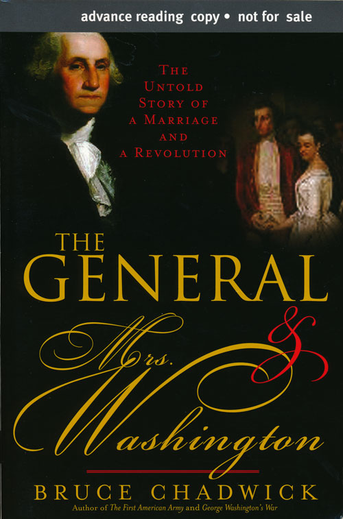 The General & Mrs. Washington The Untold Story of a Marriage and a Revolution. Bruce Chadwick.