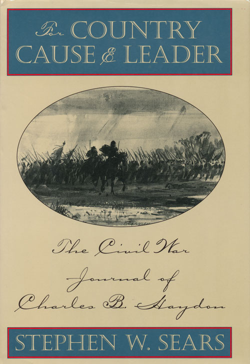 For Country, Cause and Leader The Civil War Journal of Charles B. Haydon. Stephen W. Sears, Charles B. Haydon.