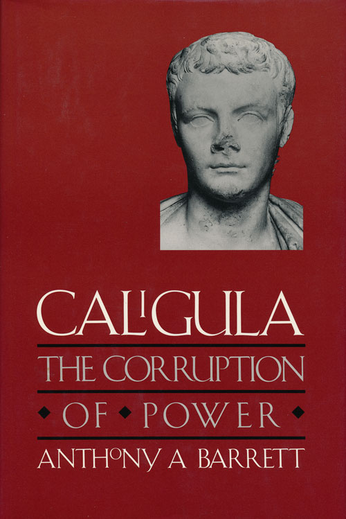 Caligula The Corruption of Power. Anthony A. Barrett.