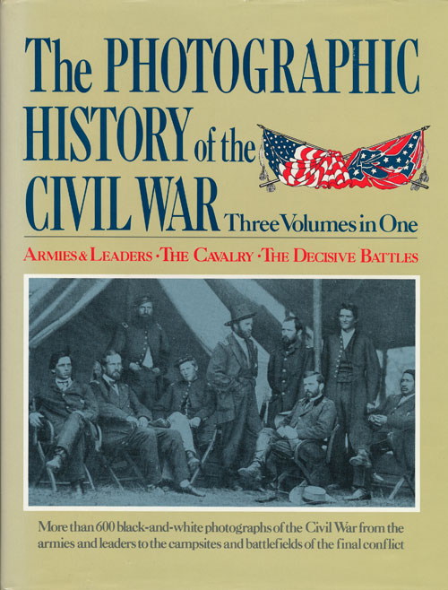 The Photographic History of the Civil War Three Volumes in One: Armies & Leaders; the Cavalry; the Decisive Battles. Theodore F. Rodenbough, Robert S. Lanier, Henry W. Elson.