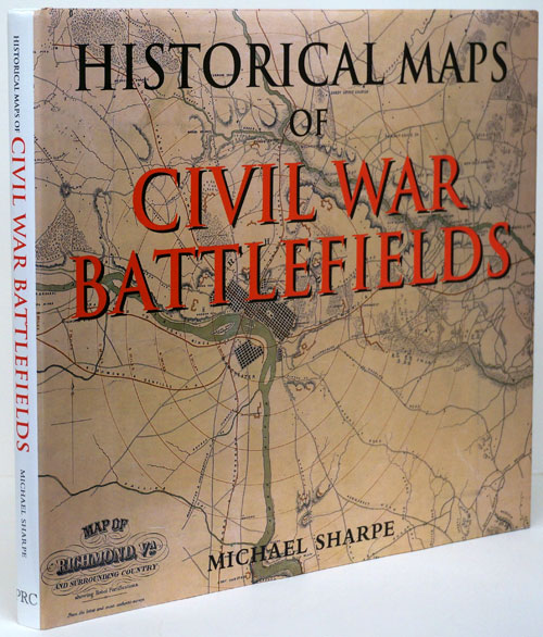 Historical Maps of the Civil War Battlefield. Michael Sharpe.