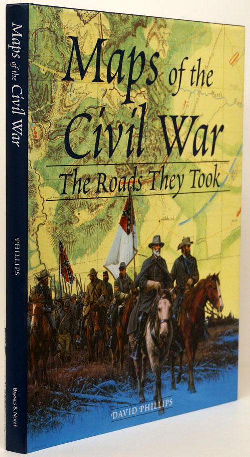 Maps of the Civil War The Roads They Took. David Phillips.