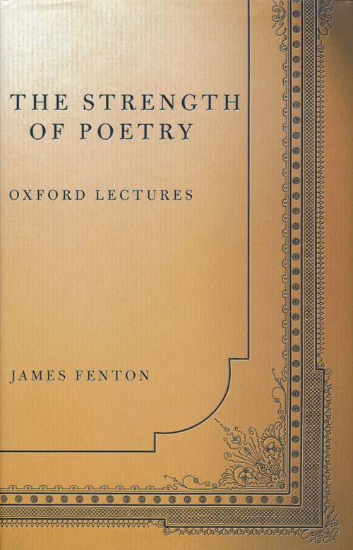 The Strength of Poetry Oxford Lectures. James Fenton.