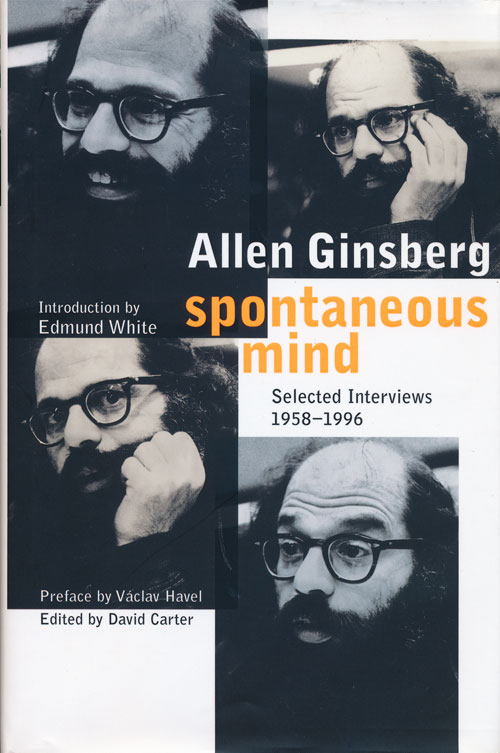 Spontaneous Mind Selected Interviews, 1958-1996. Allen Ginsberg.