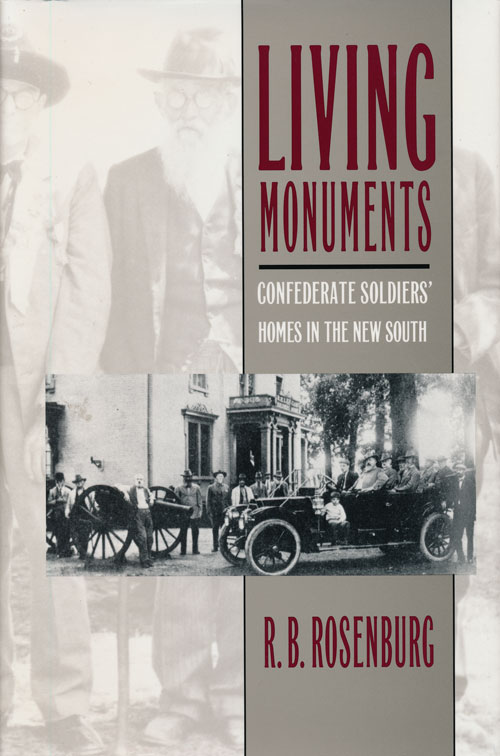 Living Monuments Confederate Soldiers' Homes in the New South. R. B. Rosenburg.