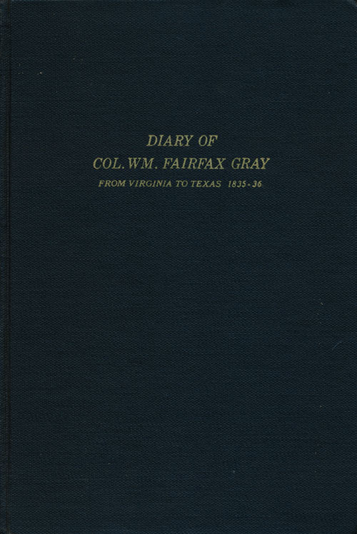 From Virginia to Texas : Diary of Col. Wm. F. Gray Giving Details of His Journey to Texas and Return in 1835-36 and Second Journey to Texas in 1837. William F. Gray.